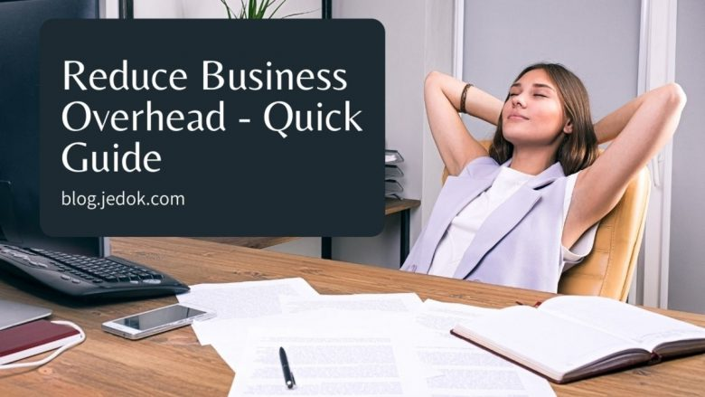 A Quick Guide to Reducing Your Business's Overheads